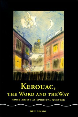 Kerouac, the Word and the Way: Prose Artist as Spi...