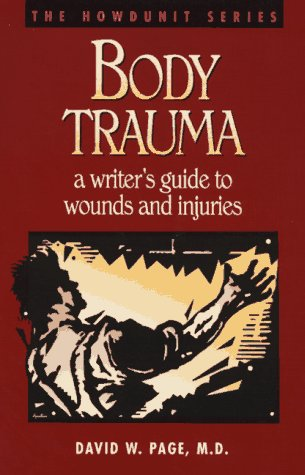 Body Trauma: A Writer's Guide to Wounds and Injuri...