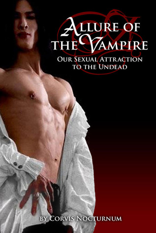 Allure Of The Vampire: Our Sexual Attraction To Th...