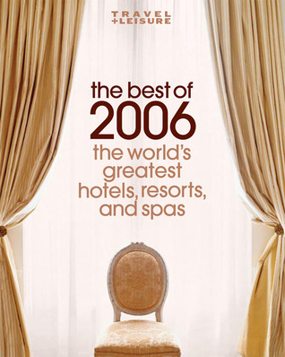 The Best of 2006: The World's Greatest Hotels, Re...
