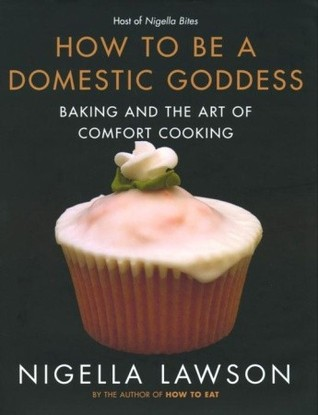 How to Be a Domestic Goddess: Baking and the Art o...