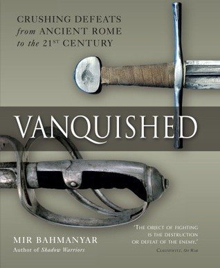Vanquished: Crushing Defeats from Ancient Rome to ...