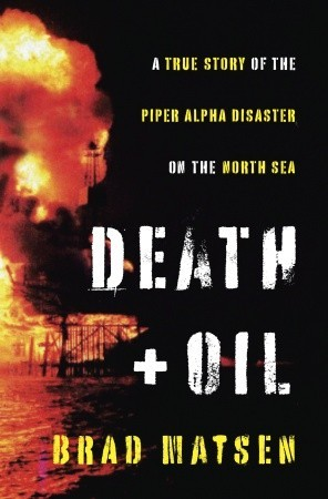 Death and Oil: A True Story of the Piper Alpha Dis...