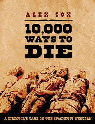 10,000 Ways to Die: A Director's Take on the Spagh...