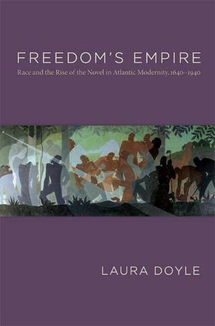 Freedom's Empire: Race and the Rise of the Novel i...