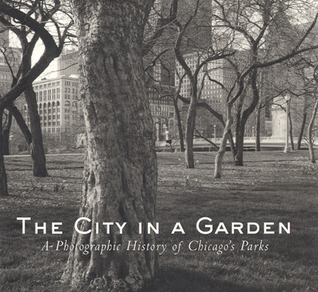 The City in a Garden: A Photographic History of Ch...