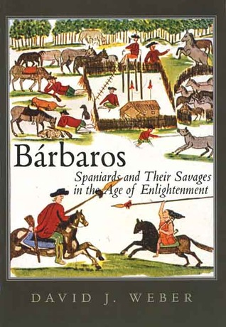 Bárbaros: Spaniards and Their Savages in the Age ...