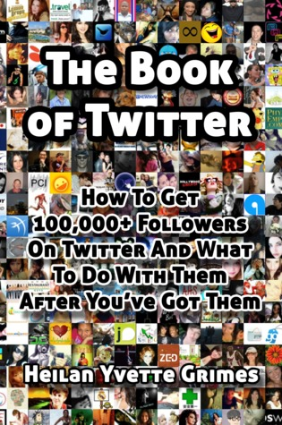 The Book of Twitter: How to Get 100,000+ Followers...