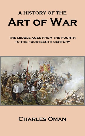 A History of the Art of War: The Middle Ages from ...