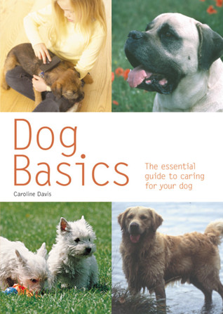Dog Basics: The Essential Guide to Caring for Your...