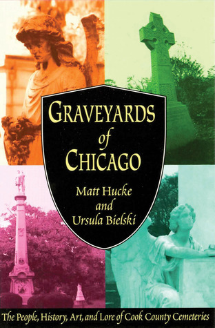Graveyards of Chicago: The People, History, Art, a...