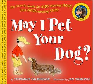 May I Pet Your Dog?: The How-to Guide for Kids Mee...