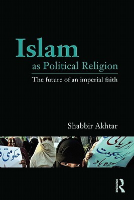 Islam as Political Religion: The Future of an Impe...