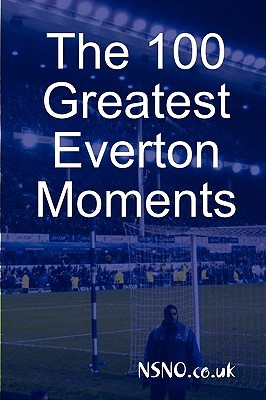 The 100 Greatest Everton Moments