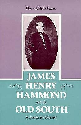 James Henry Hammond and the Old South: A Design fo...