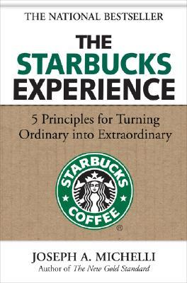 The Starbucks Experience: 5 Principles for Turning...