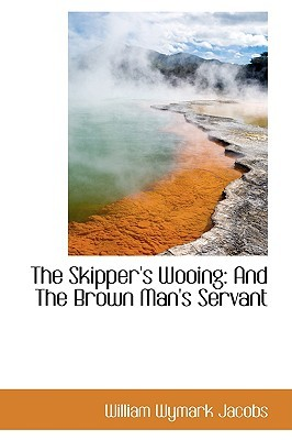 The Skipper's Wooing: And the Brown Man's Servant