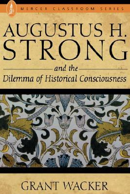 Augustus H. Strong and the Dilemma of Historical C...