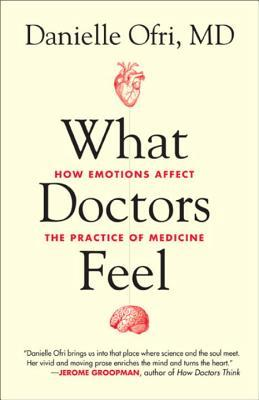 What Doctors Feel: How Emotions Affect the Practic...