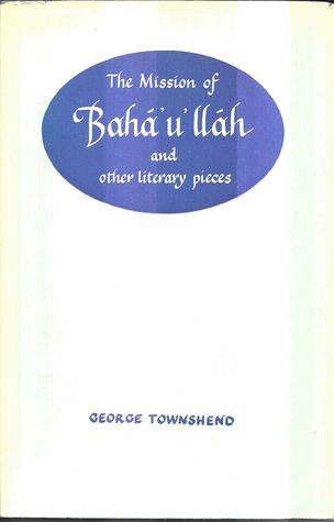 The Mission of Bahá'u'lláh and Other Literary Pi...
