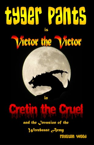 Tyger Pants is Victor the Victor in Cretin the Cru...