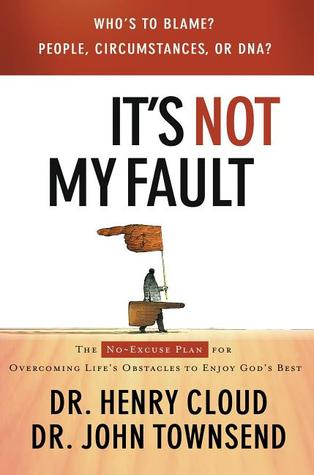 It's Not My Fault: The No-Excuses Plan for Overcom...