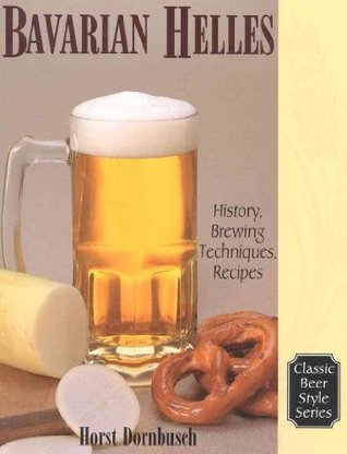Bavarian Lager: Beerhall Helles History, Brewing Techniques, Recipes (Classic Beer Style Series, 17.) [Paperback] [2000] (Author) Horst D. Dornbusch