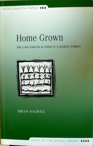 Home Grown: The Case for Local Food in a Global Ma...