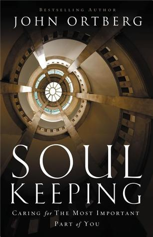 Soul Keeping: Caring For the Most Important Part o...