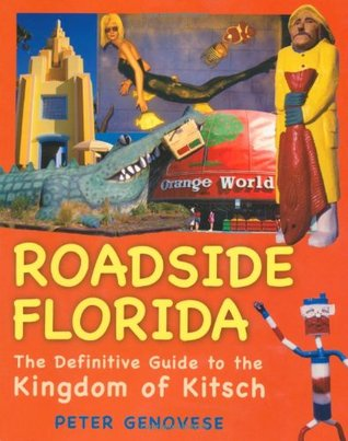 Roadside Florida: The Definitive Guide to the King...