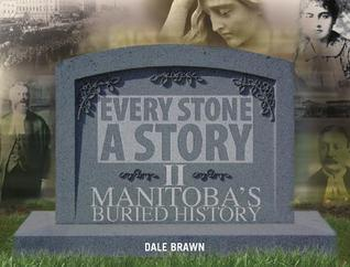 Every Stone A Story II: More of Manitoba's Buried ...