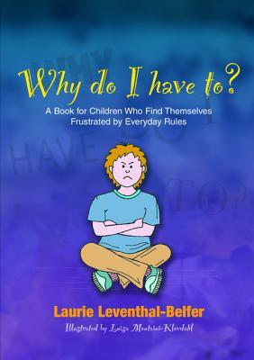 Why Do I Have To?: A Book for Children Who Find Th...