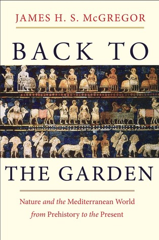 Back to the Garden: Nature and the Mediterranean World from Prehistory to the Present