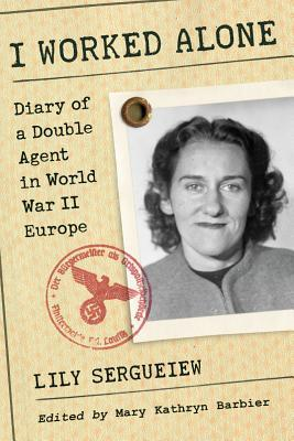 I Worked Alone: Diary of a Double Agent in World W...