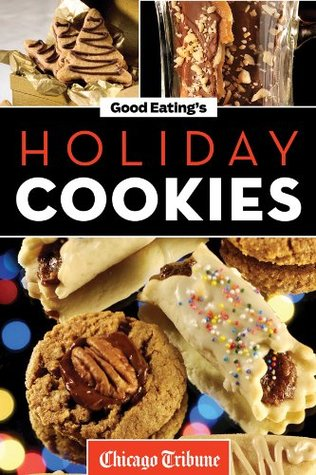 Good Eating's Holiday Cookies: Delicious Family Re...