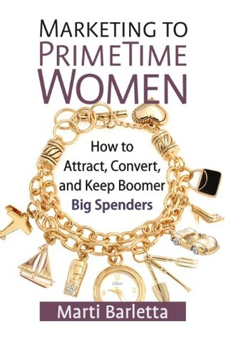 Marketing to PrimeTime Women: How to Attract, Conv...