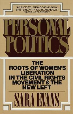 Personal Politics: The Roots of Women's Liberation...