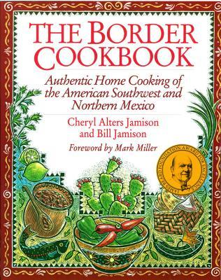 The Border Cookbook: Authentic Home Cooking of the...