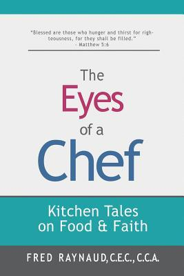 The Eyes of a Chef: Kitchen Tales on Food & Faith