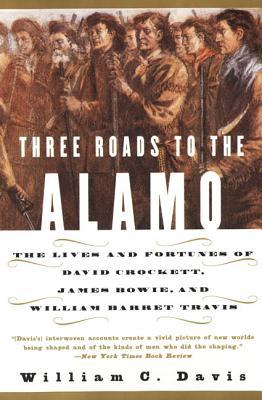 Three Roads to the Alamo: The Lives and Fortunes o...