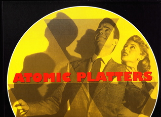 Atomic Platters: Cold War Music from the Golden Ag...