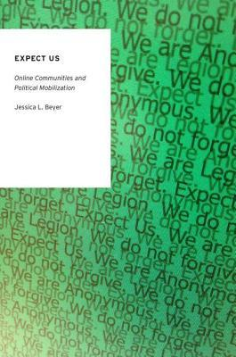 Expect Us: Online Communities and Political Mobili...