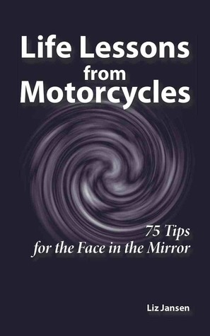 Life Lessons from Motorcycles: Seventy-Five Tips f...