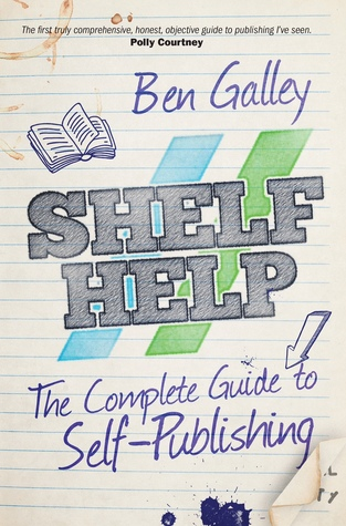 Shelf Help - The Complete Guide To Self-Publishing...