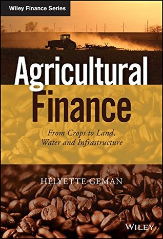 Agricultural Finance: From Crops to Land, Water an...