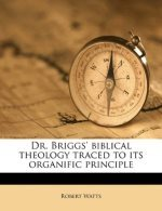 Dr Briggs' Biblical Theology Traced to its Organic...