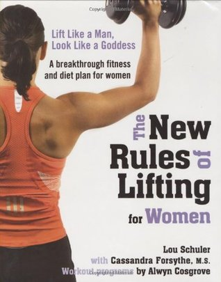 The New Rules of Lifting for Women: Lift Like a Ma...