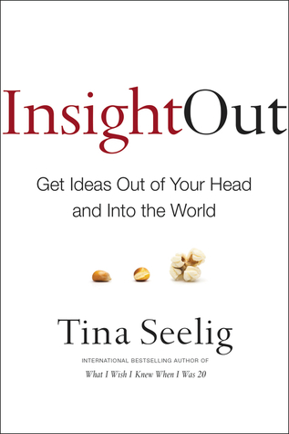 Insight Out: Get Ideas Out of Your Head and Into t...