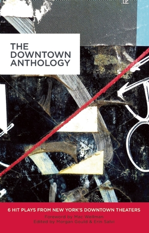 The Downtown Anthology: 6 Hit Plays from New York'...