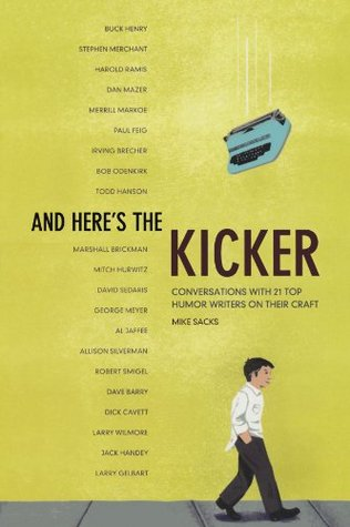 And Here's the Kicker: Conversations with 21 Top H...